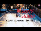 Sony a6300 Еpic slow motion 120 fps