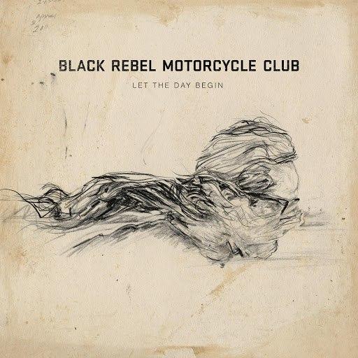 Black Rebel Motorcycle Club альбом Let The Day Begin