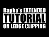 Rapha's extended tutorial on ledge clipping