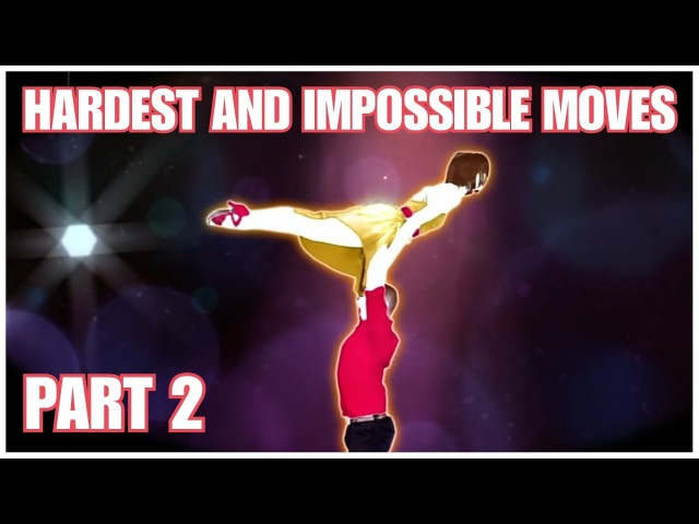 JUST DANCE HARDEST AND IMPOSSIBLE MOVES | PART 2