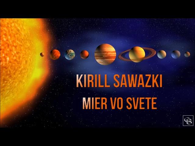 Kirill Sawazki - Mier vo Svete