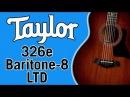 Taylor 326e Baritone-8 LTD Review Demo