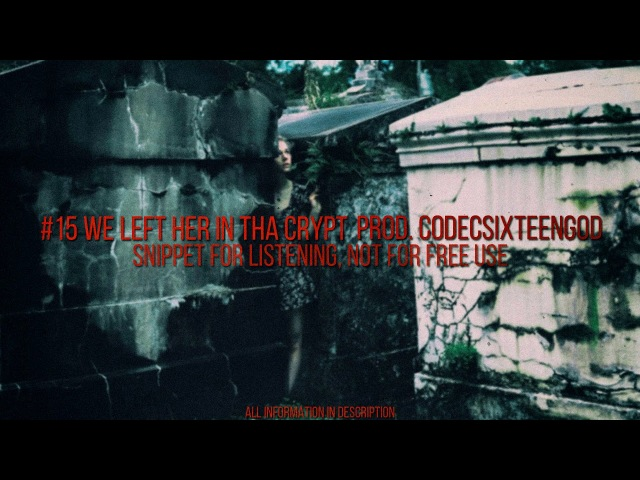 15 WE LEFT HER IN THA CRYPT SNIPPET (FOR SALE) | prod. codecSIXTEENgod