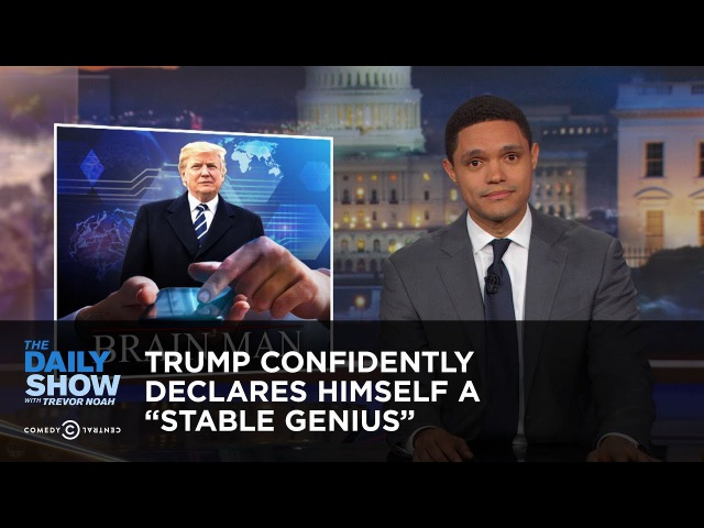 Trump Confidently Declares Himself a Stable Genius: The Daily Show