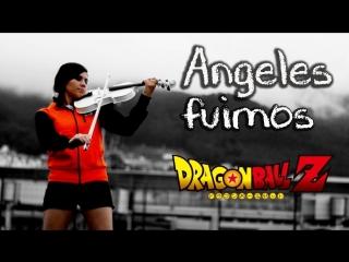 ANGELES FUIMOS (Dragon Ball Z) ❤ VIOLIN ANIME COVER