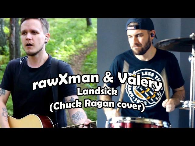 RawXman Valery - Landsick (Chuck Ragan Cover)