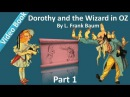 Part 1 - Dorothy and the Wizard in Oz Audiobook by L. Frank Baum (Chs 1-10)