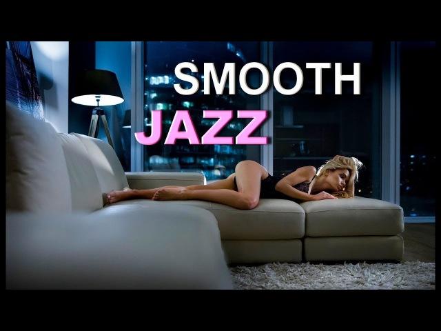 SMOOTH JAZZ SAXOPHONE BEST JAZZ INSTRUMENTAL 2018 RELAXING ROMANTIC MUSIC Sax