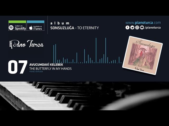 Piano Turca - Avucumdaki Kelebek - Piyano - Sonsuzluğa Albümü