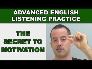 The Secret to Motivation - Speak English Fluently - Advanced English Listening Practice - 64