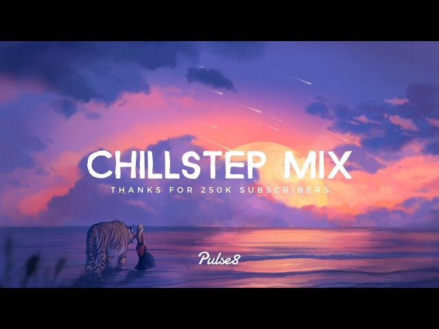 Pulse8: Chillstep Mix (Thanks for 250K)