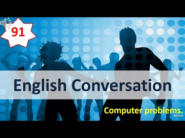 English Conversation 91 - Computer problems.