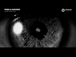 Trobi & Harvibox - Close Your Eyes (Spinnin Talent Pool) Голосуй в описании