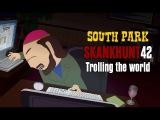 South Park - SkankHunt42 trolling the world scene (Boston - Smokin)