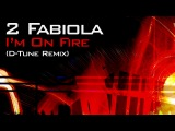 2 Fabiola I'm On Fire D Tune 2011 Remix