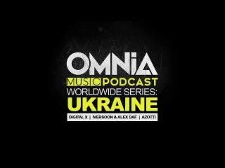Omnia Music Podcast #062 / Worldwide Series: Ukraine (Digital X, Iversoon & Alex Daf, Azotti)