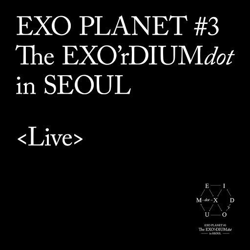 EXO альбом EXO PLANET #3-The EXO'rDIUM[dot] - Live Album