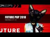 FUTURE POP 2018 Samples, Loops, MIDI Files &amp Presets Drums, Melodies, Vocals, SFX