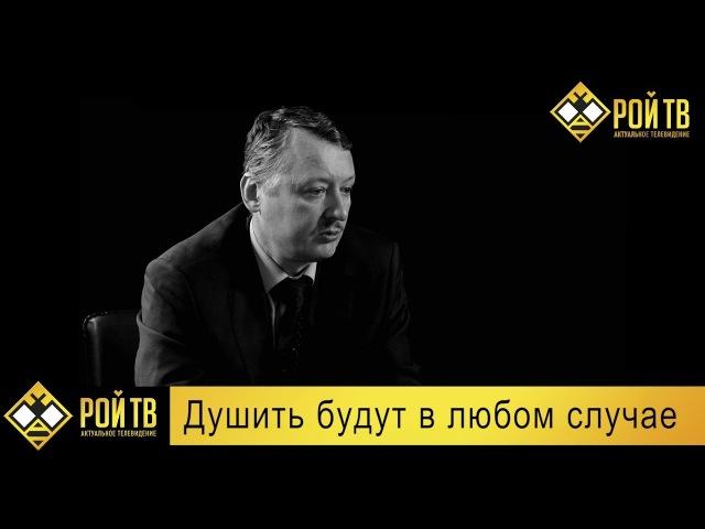 Игорь Стрелков душить будут медленно и в любом случае