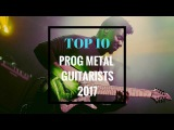 Top 10 Progressive Metal  Djent Guitarists (2017)