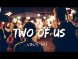 Inquisitive - Two Of Us Feat. Abbey &amp Ronin (VINAI Edit)