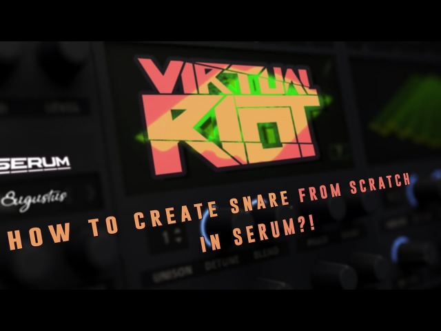 Virtual Riot | Creating a snare from scratch in Serum | Serum Tutorial