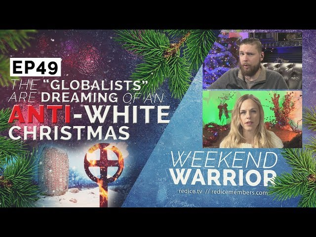 Weekend Warrior Ep49 - The Globalists Are Dreaming of an Anti-White Christmas