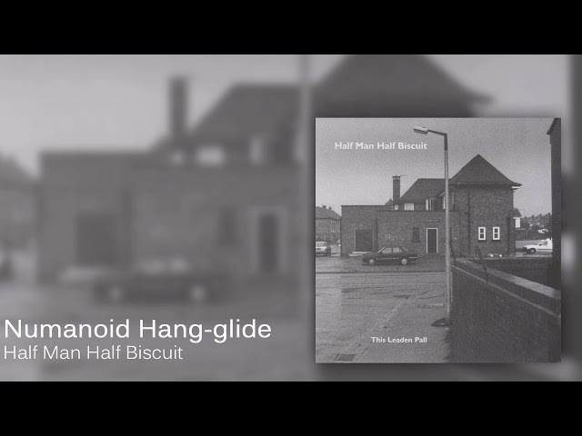 Half Man Half Biscuit - Numanoid Hang-glide [Official Audio]