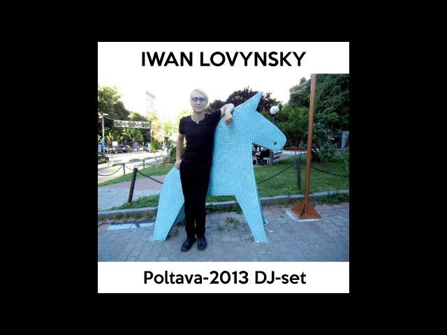 Iwan Lovynsky - Poltava-2013 (DJ-set)