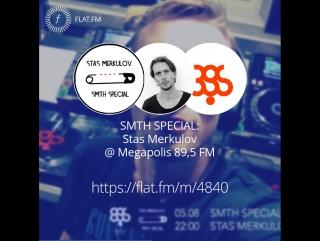 SMTH SPECIAL: @s.merkulov (Stas Merkulov) @ @megapolisfm (Megapolis 89,5 FM): Stas Merkulov — Smth Special 97 @Megapolis 89.5 Fm