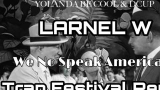 Yolanda Be Cool & DCUP - We No Speak Americano (LARNEL W Trap Festival Remix)