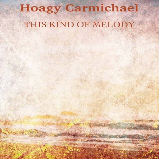 Hoagy Carmichael альбом This Kind of Melody (Remastered)