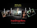 IvanDragoRmx Вспомнить Всё MegaMix