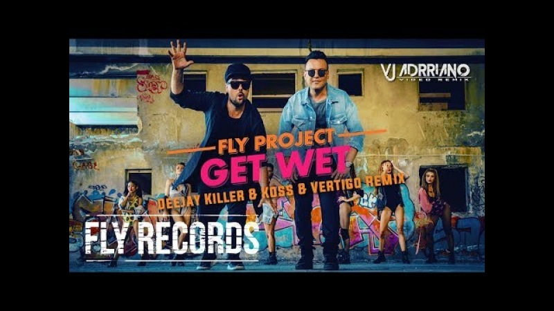 Fly Project-Get Wet ( Deejay Killer Koss Vertigo Remix ) VJ Adrriano Video ReEdit