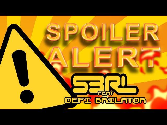 Spoiler Alert - S3RL feat DEFI BRILATOR