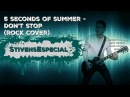 5 Seconds of Summer - Don't Stop (rock cover)