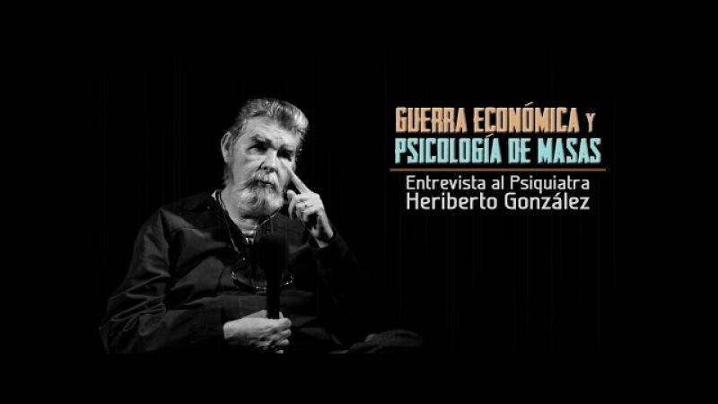 Guerra Económica y Psicología de Masas Entrevista a Heriberto Gonzalez