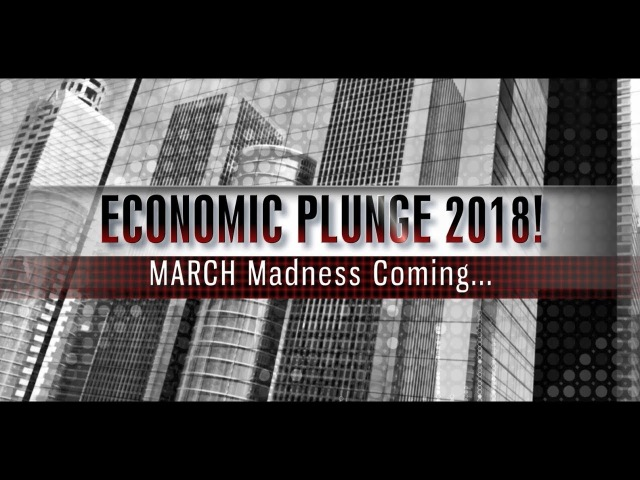 ECONOMIC PLUNGE 2018! March Madness Coming... (Bo Polny)