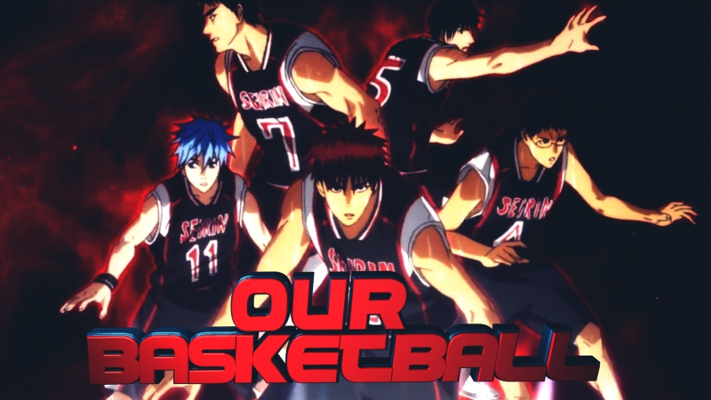 Kuroko no Basuke 「 AMV」OUR BASKETBALL
