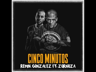 Zornoza ft. Remik Gonzalez - Cinco Minutos