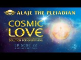 Part 22-PLEIADIAN ALAJE-Spiritual Wisdom-Developing a Consciousness of Light and Love - Russian Sub