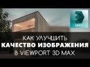 Как улучшить качество изображений в Viewport 3D Max. | Видео уроки на русском для начина...