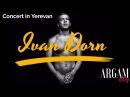 Ivan Dorn . Live concert in Yerevan / Իվան Դորնի համերգը Երևանում / Argamblog