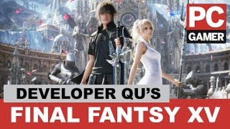Final Fantasy XV Developer Questions - PC Gamer Weekender 2018 Live Stream