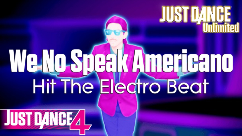 Just Dance Unlimited | We No Speak Americano - Hit The Electro Beat | Just Dance 4 [60FPS]