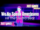 Just Dance Unlimited We No Speak Americano - Hit The Electro Beat Just Dance 4 60FPS
