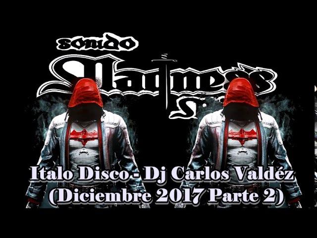 Italo Disco - Dj Carlos Valdez (Diciembre 2017 parte 2)