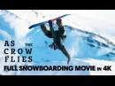 Red Bull : As the Crow Flies | Full Snowboarding Movie (4K)