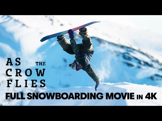 As the Crow Flies | Full Snowboarding Movie (4K)