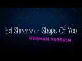 Ed Sheeran Shape of you German Version
